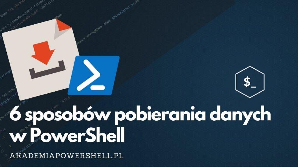 6 sposobów pobierania danych w PowerShell